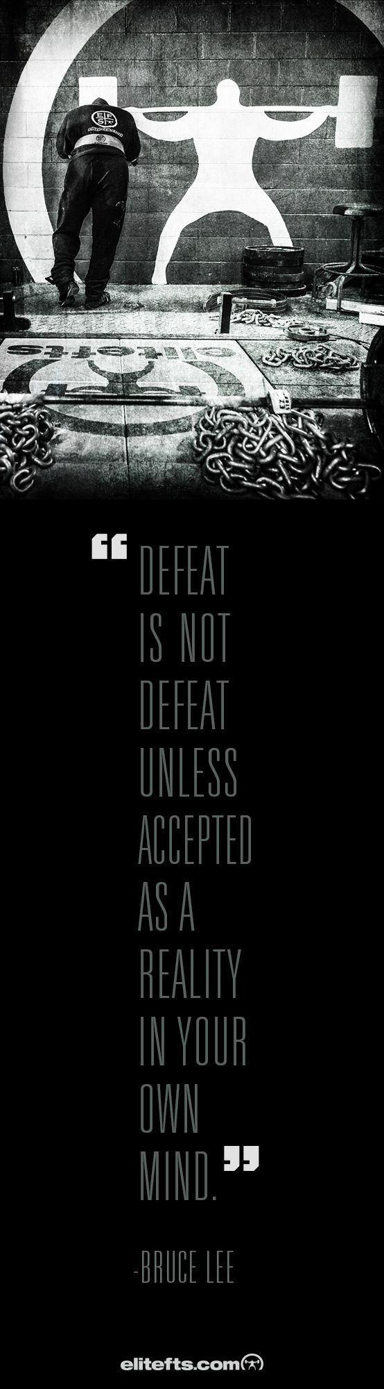 """Defeat is not defeat unless accepted as a reality in your own mind"" - Bruce Lee"