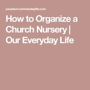 How to Organize a Church Nursery | Our Everyday Life