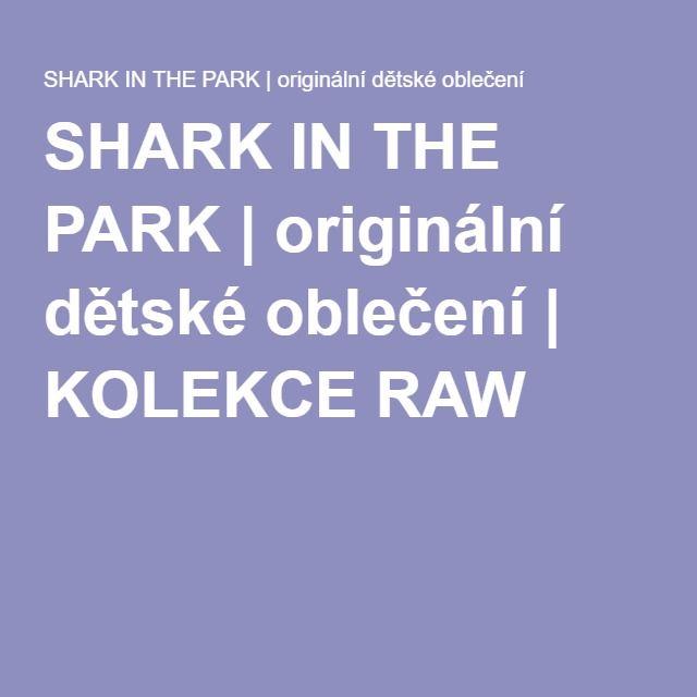 SHARK IN THE PARK | originální dětské oblečení | KOLEKCE RAW