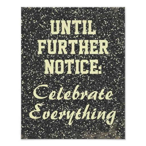 Until Further Notice, Celebrate Everything Sign Print