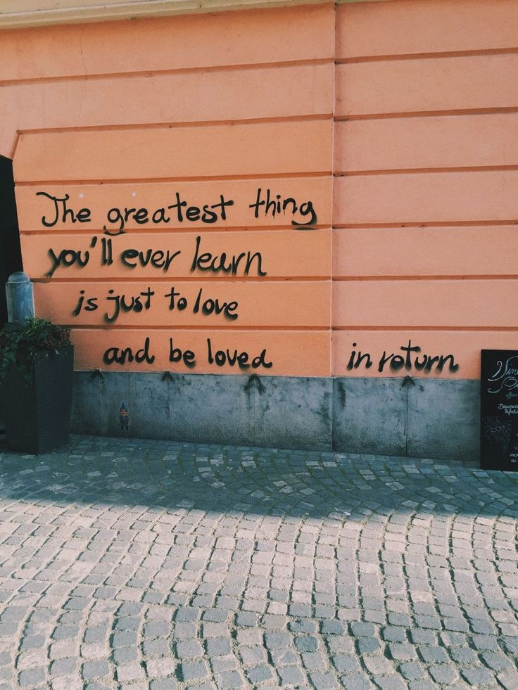 #wordstoliveby The greatest thing you'll ever learn is just to love and be loved in return