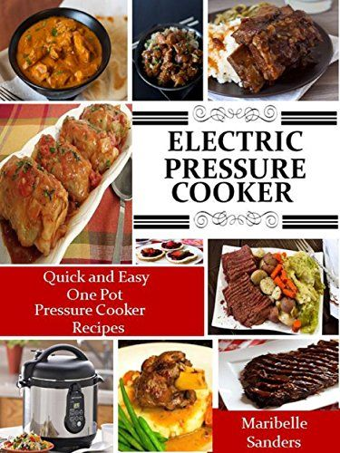 Electric Pressure Cooker Cookbook: The Best Quick and Easy One Pot Pressure Cooker Recipes For Easy Meals