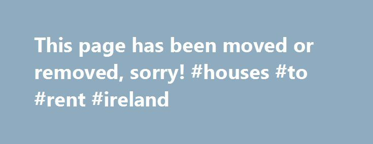 This page has been moved or removed, sorry! #houses #to #rent #ireland http://renta.remmont.com/this-page-has-been-moved-or-removed-sorry-houses-to-rent-ireland/  #holiday rentals france # This page has been moved or removed, sorry! Oops! It looks like the page you were looking for no longer exists. Sorry about that. Hopefully you can find what you re looking for in our other pages: Properties for Sale in France   A selection of beautiful French properties from every region. French Property…
