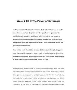 Week 2 DQ 2 The Power of Governors    State governments have Governors that act as the head of state executive branches. Explain why the position of governor is institutionally weak by and large with limited formal… (More)