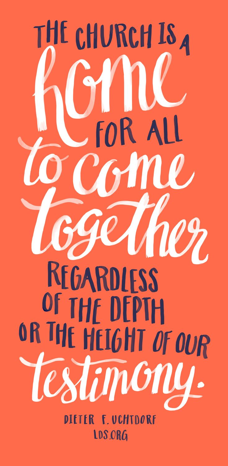 The Church is a home for all to come together, regardless of the depth or the height of our testimony.—Dieter F. Uchtdorf #LDS