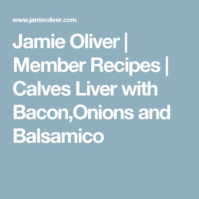 Jamie Oliver | Member Recipes | Calves Liver with Bacon,Onions and Balsamico