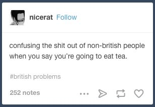 Why it is that some of us eat tea. | 23 Things Americans Can Honestly Never Understand About Britain