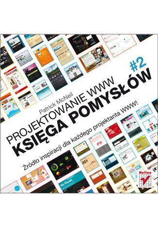 Projektowanie WWW. Księga pomysłów. #2 Książka, kurs - Patrick McNeil - Wydawnictwo Helion, księgarnia internetowa informatyczna helion.pl