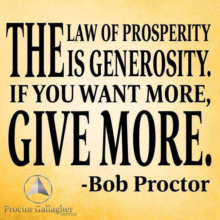 The law of prosperity is generosity. If you want more, give more. Bob Proctor | Proctor Gallagher Institute #bobproctor #resultsthatstick