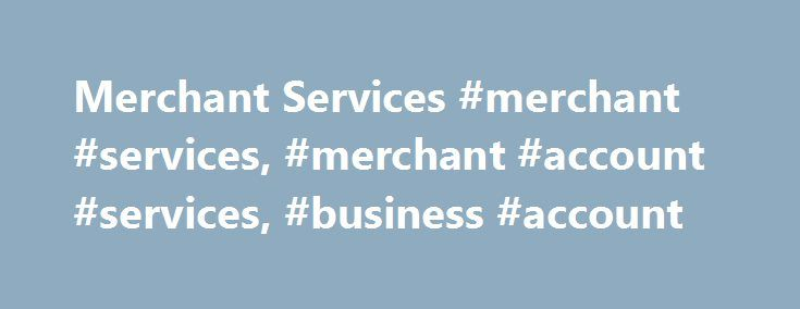 Merchant Services #merchant #services, #merchant #account #services, #business #account http://zimbabwe.nef2.com/merchant-services-merchant-services-merchant-account-services-business-account/  # With a PayPal business account you can accept payments: Need help building an online store with PayPal built in? 1 This promotion (pre-selection for a $5,000 PayPal Working Capital business loan) is only for new PayPal business customers who opt into the promotion. To qualify for this promotion…