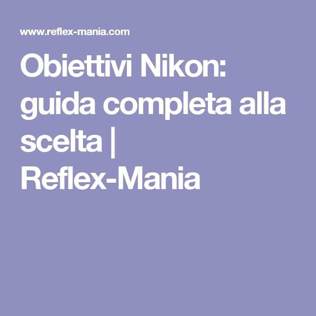 Obiettivi Nikon: guida completa alla scelta | Reflex-Mania