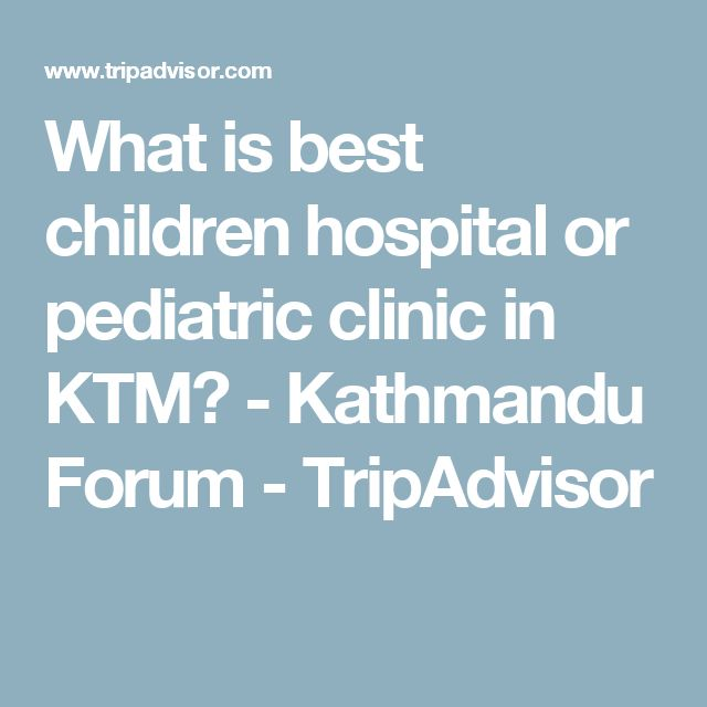 What is best children hospital or pediatric clinic in KTM? - Kathmandu  Forum - TripAdvisor