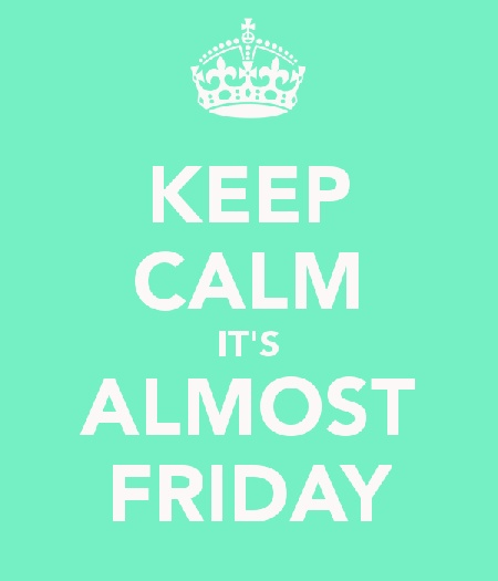 Keep calm - it's almost friday