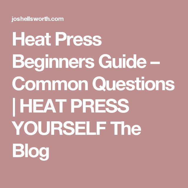 Heat Press Beginners Guide – Common Questions | HEAT PRESS YOURSELF The Blog