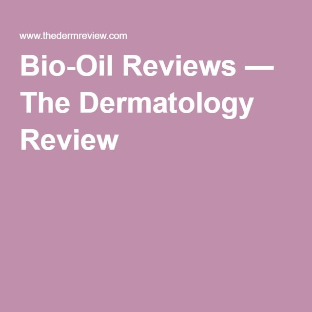 For Scars- Bio-Oil Reviews — The Dermatology Review