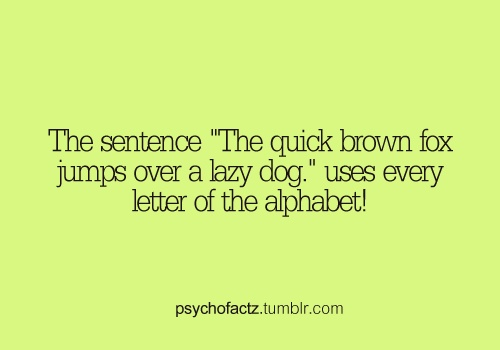 This sentence uses every letters in the alphabet. This got me