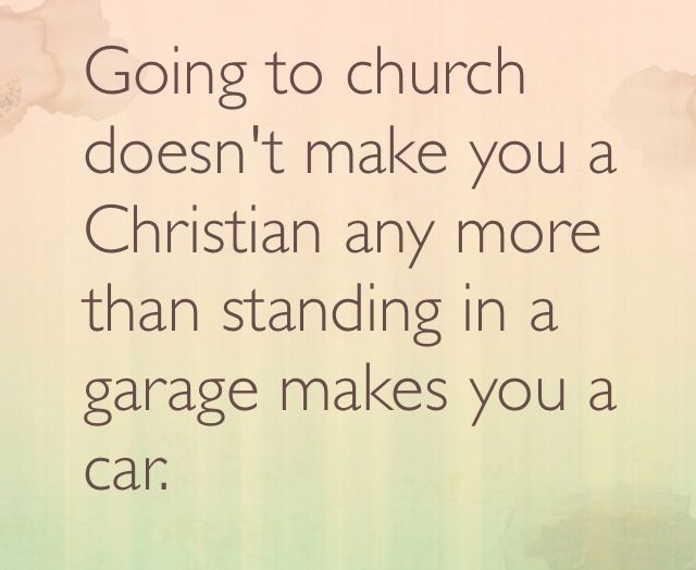 Going To Church Doesn't Make You A Christian Any More Than