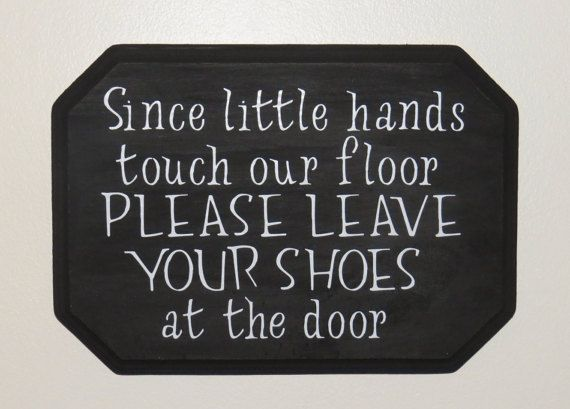 Do you want the people that come into your home to take there shoes off when they come in? If so, this is the perfect way to remind them to