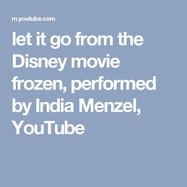 let it go from the Disney movie frozen, performed by India Menzel, YouTube