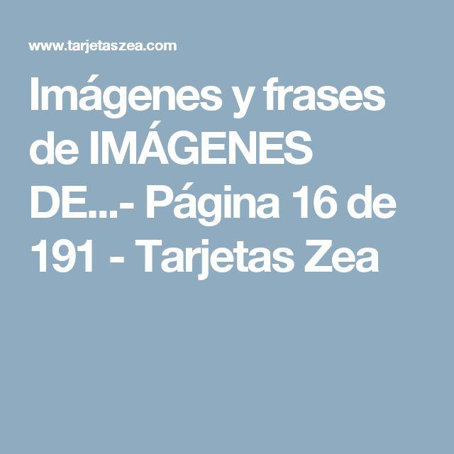 Imágenes y frases de IMÁGENES DE...- Página 16 de 191 - Tarjetas Zea