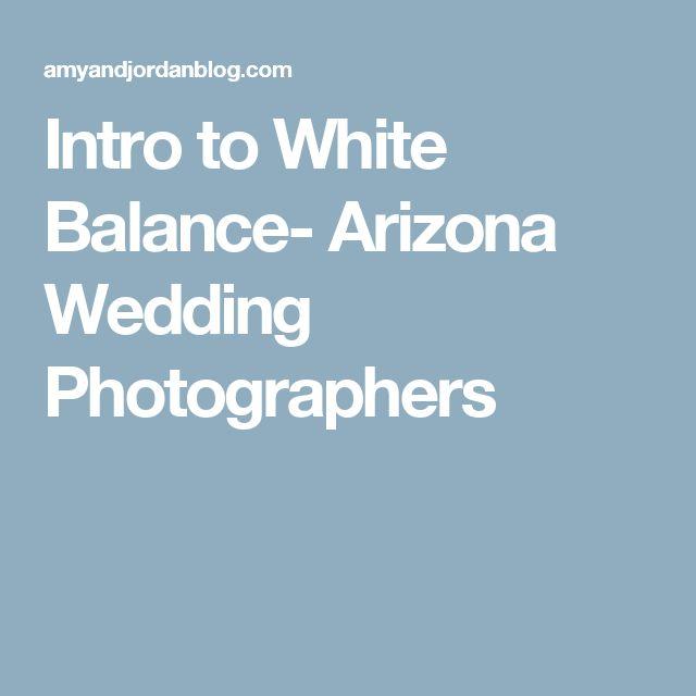 Intro to White Balance- Arizona Wedding Photographers