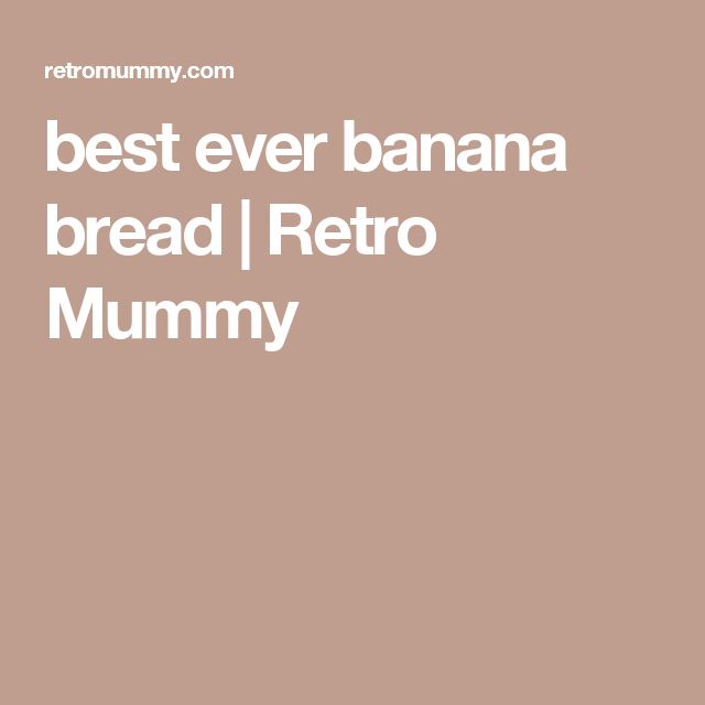 best ever banana bread | Retro Mummy