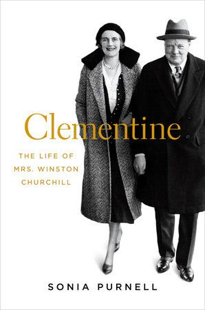 CLEMENTINE by Sonia Purnell -- A long-overdue tribute to the extraordinary woman behind Winston Churchill.