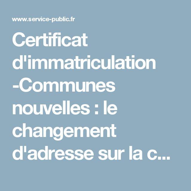 Certificat d'immatriculation -Communes nouvelles: le changement d'adresse sur la carte grise n'est pas obligatoire | service-public.fr