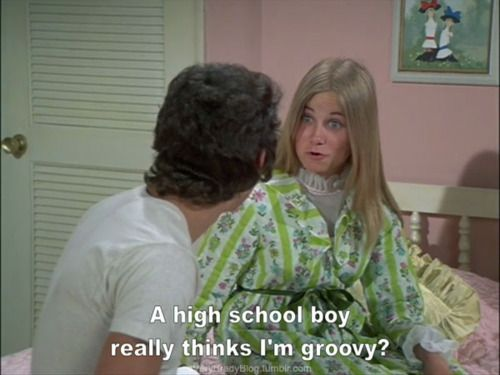 A high school boy really thinks Marcia is groovy.