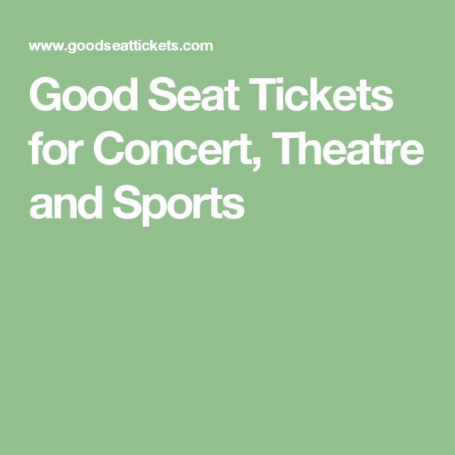 Good Seat Tickets for Concert, Theatre and Sports