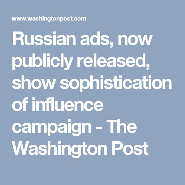 Russian ads, now publicly released, show sophistication of influence campaign - The Washington Post