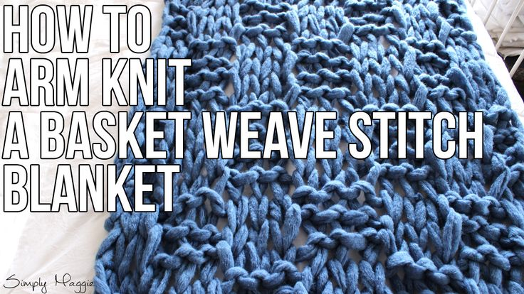 How to Arm Knit a Basket Weave Stitch Blanket   SimplyMaggie.com
