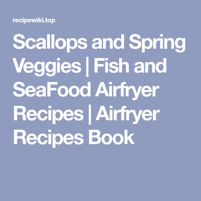 Scallops and Spring Veggies | Fish and SeaFood Airfryer Recipes | Airfryer Recipes Book