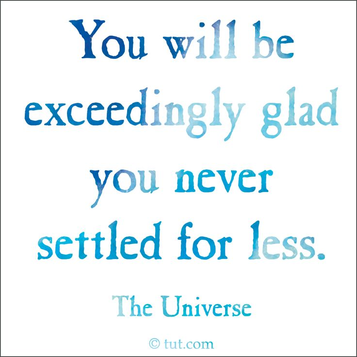 Mike Dooley's Daily Notes From The Universe - Page 2 1eab85ad8aee96bc496ea2f82c2c620b--never-settle-dont-settle