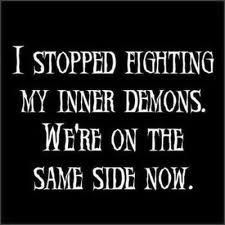 Same Quotes: Funny Quotes I Stopped Fighting My Inner Demons We Are