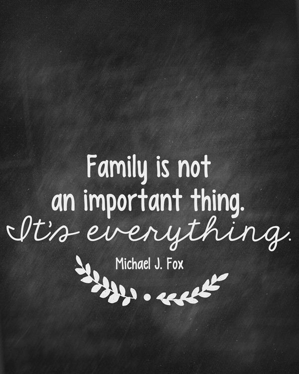 "Free Family Values Print | ""Family is not an important thing. It's everything."" -Michael J. Fox"