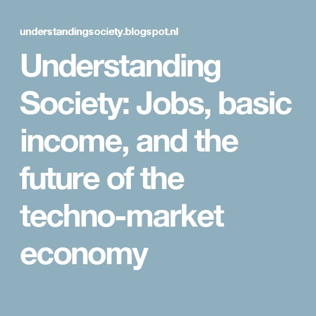 Understanding Society: Jobs, basic income, and the future of the techno-market economy