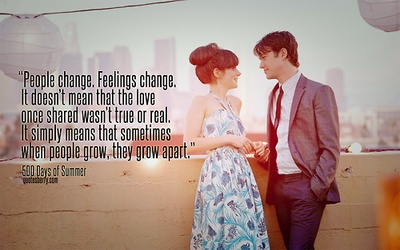 People change. Feelings change. It doesn't mean that the love once shared wasn't true and real. It simply means that sometimes when people grow, they grow apart. - 500 Days of Summer #quotes