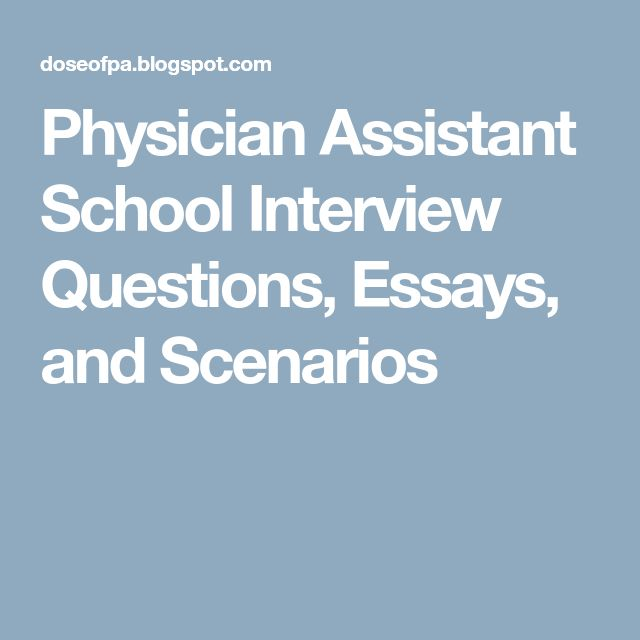 Physician Assistant School Interview Questions, Essays, and Scenarios