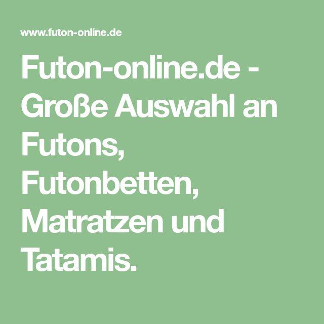 Futon-online.de - Große Auswahl an Futons, Futonbetten, Matratzen und Tatamis.