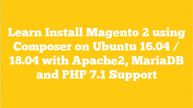 Learn Install Magento 2 Using Composer On Ubuntu 16 04 18 04 With Apache2 Mariadb And Php Learning Data Folder Magento
