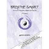 Breathe Smart: The Secret to Happiness, Health and Long Life - 2nd Edition (Perfect Paperback)By Aaron Hoopes