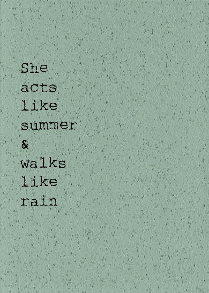 She acts like summer & walks like rain