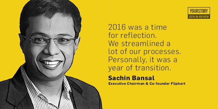 '2016 was a time for reflection,' says Sachin Bansal of Flipkart