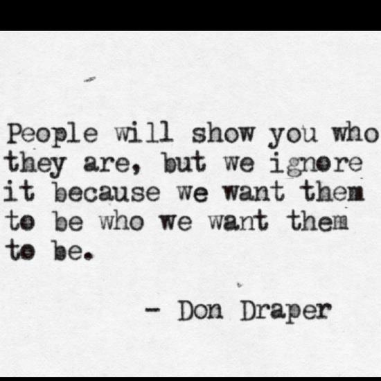 Don Draper quote... some of the best writers in television ever.