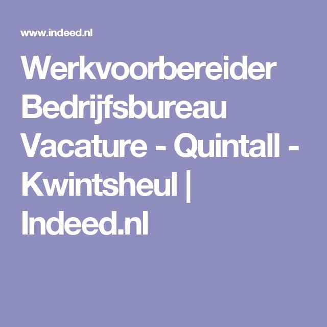 Werkvoorbereider Bedrijfsbureau Vacature - Quintall - Kwintsheul | Indeed.nl