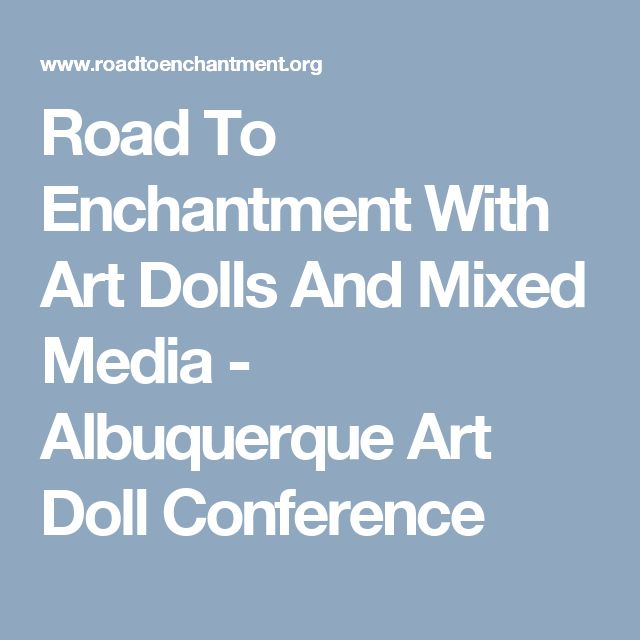 Road To Enchantment With Art Dolls And Mixed Media - Albuquerque Art Doll Conference