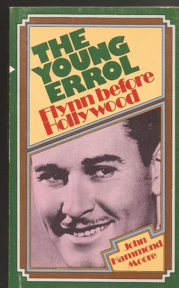 The Young Errol - Flynn Before Hollywood by John Hammond More - 1st Edition PB