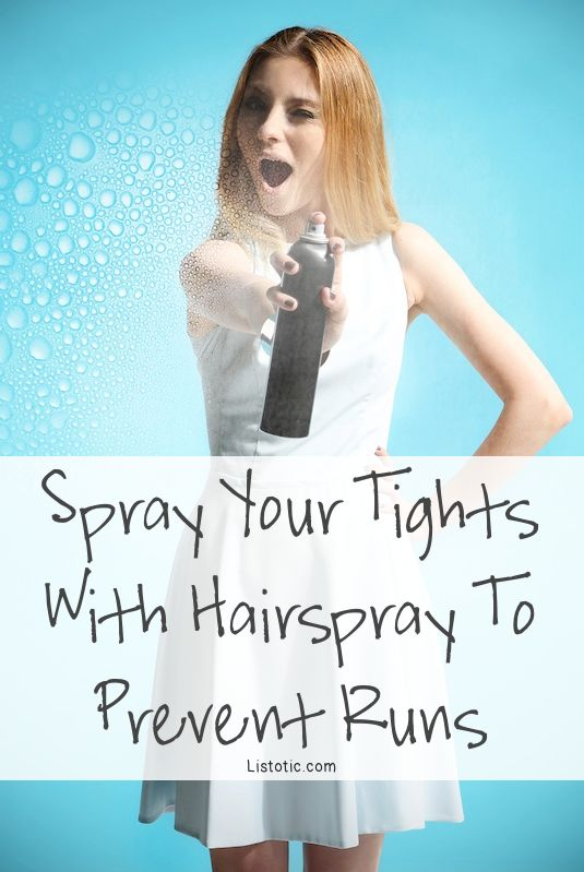 Hosiery Hairspray || Yep! You probably already know that you can stop a run in a pair of pantyhose with clear nail polish, but why not just prevent the runs in the first place with hairspray? Give them a quick spray with an aerosol can, paying special attention to the areas that are prone to runs.