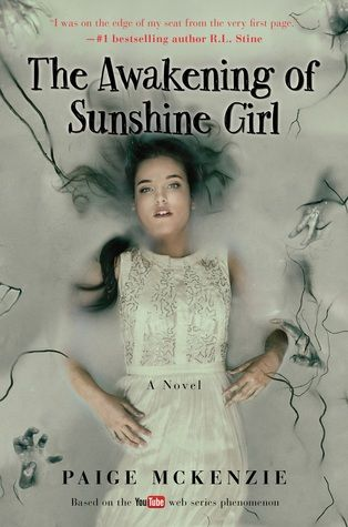 The Awakening of Sunshine Girl (The Haunting of Sunshine Girl #2) by Paige McKenzie - March 8th 2016 by Weinstein Books